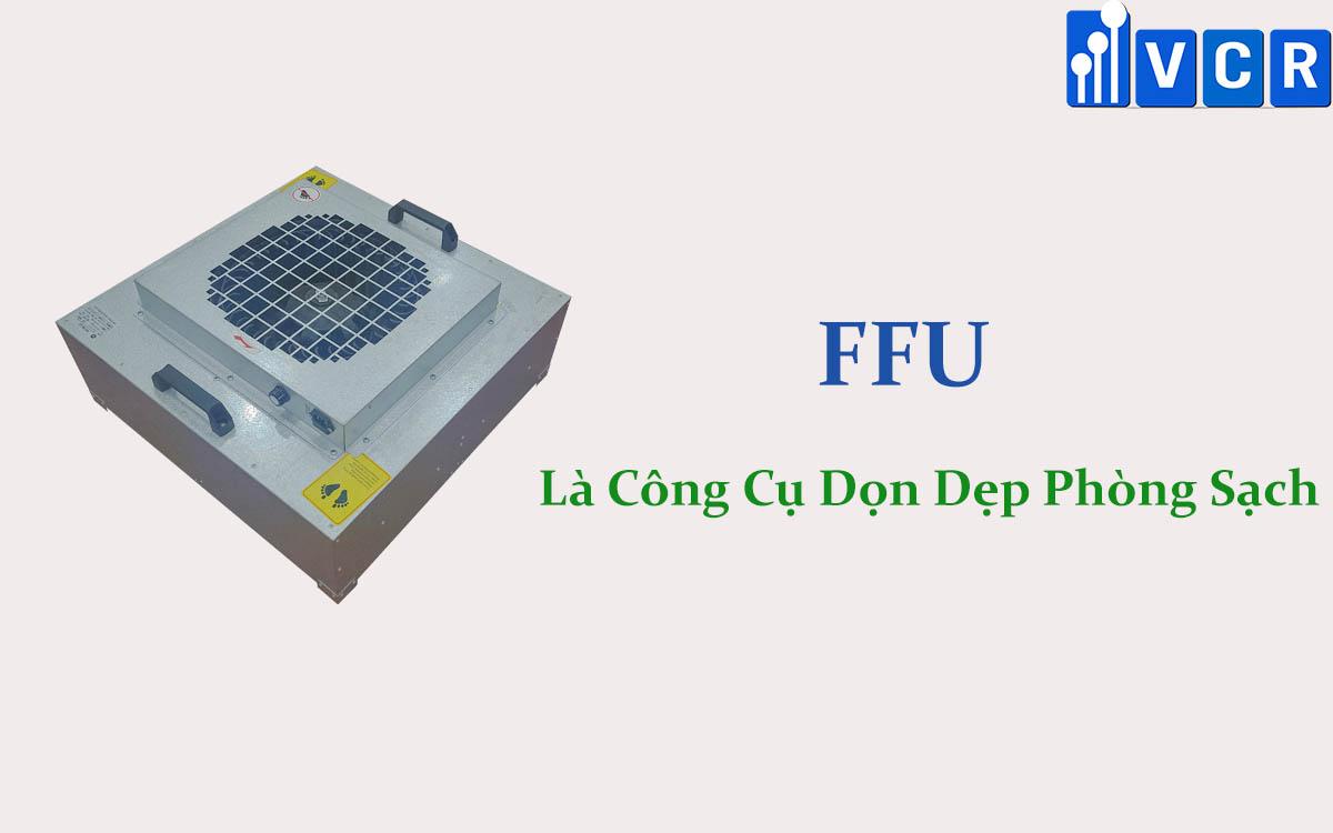 FFU là công cụ vệ sinh phòng sạch