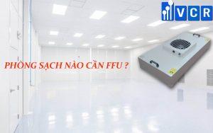 Phòng sạch nào cần sử dụng FFU?