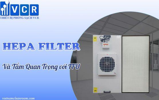 Tầm quan trọng của Hepa Filter FFU