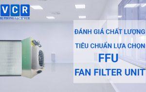 Kiểm soát và lựa chọn FFU đúng chất lượng cho phòng sạch